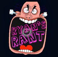 Ryan's Rant